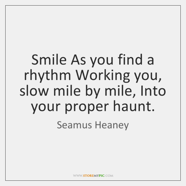 Smile As you find a rhythm Working you, slow mile by mile, ...