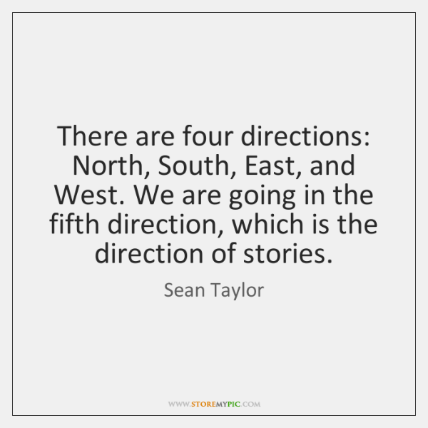 There are four directions: North, South, East, and West. We are going ...