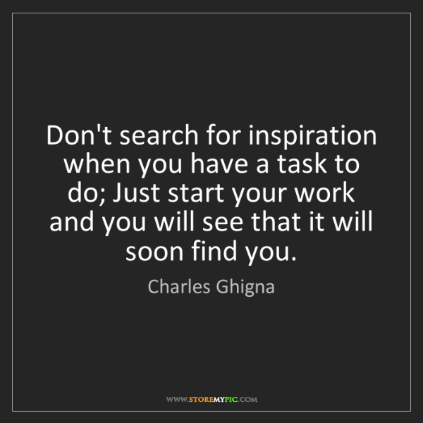 Charles Ghigna: Don't search for inspiration when you have a task to...