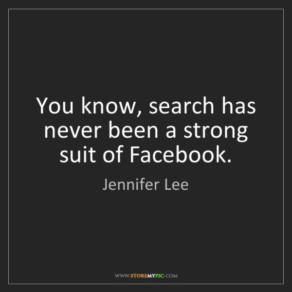 Jennifer Lee: You know, search has never been a strong suit of Facebook.