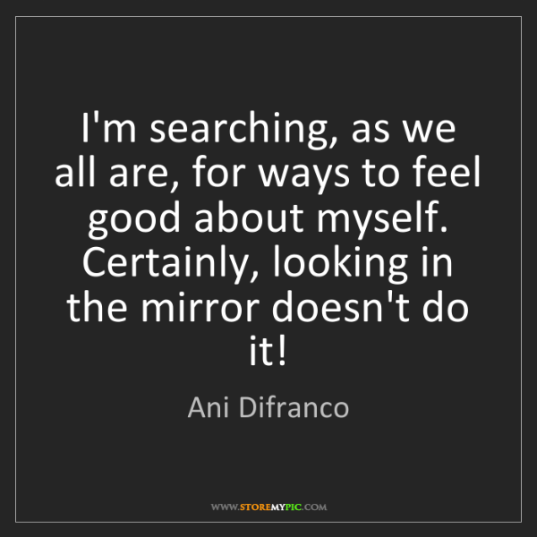 Ani Difranco: I'm searching, as we all are, for ways to feel good about...