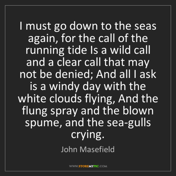 John Masefield: I must go down to the seas again, for the call of the...