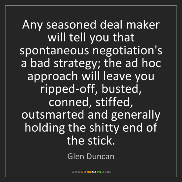 Glen Duncan: Any seasoned deal maker will tell you that spontaneous...