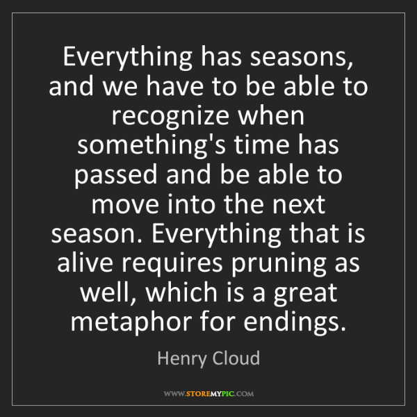 Henry Cloud: Everything has seasons, and we have to be able to recognize...
