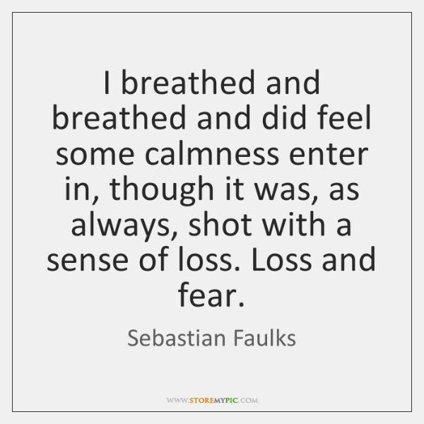 I breathed and breathed and did feel some calmness enter in, though ...