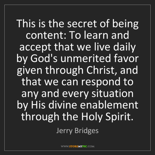 Jerry Bridges: This is the secret of being content: To learn and accept...