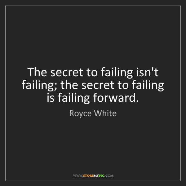Royce White: The secret to failing isn't failing; the secret to failing...