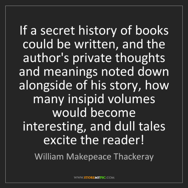 William Makepeace Thackeray: If a secret history of books could be written, and the...