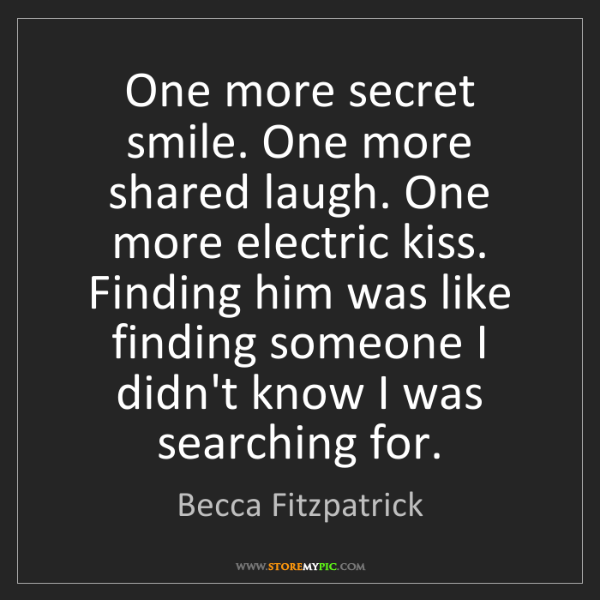 Becca Fitzpatrick: One more secret smile. One more shared laugh. One more...