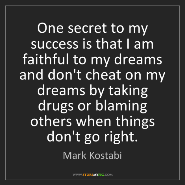 Mark Kostabi: One secret to my success is that I am faithful to my...