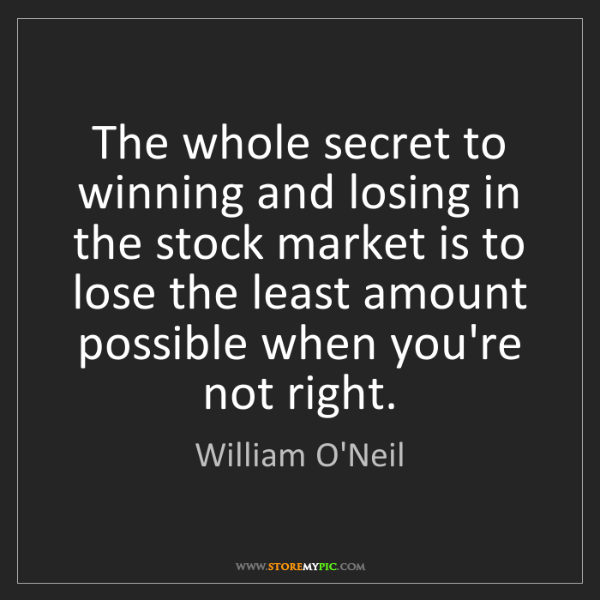 William O'Neil: The whole secret to winning and losing in the stock market...
