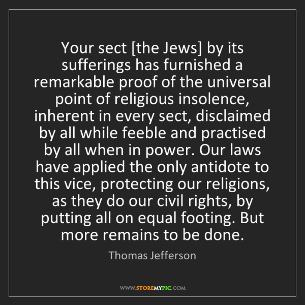 Thomas Jefferson: Your sect [the Jews] by its sufferings has furnished...