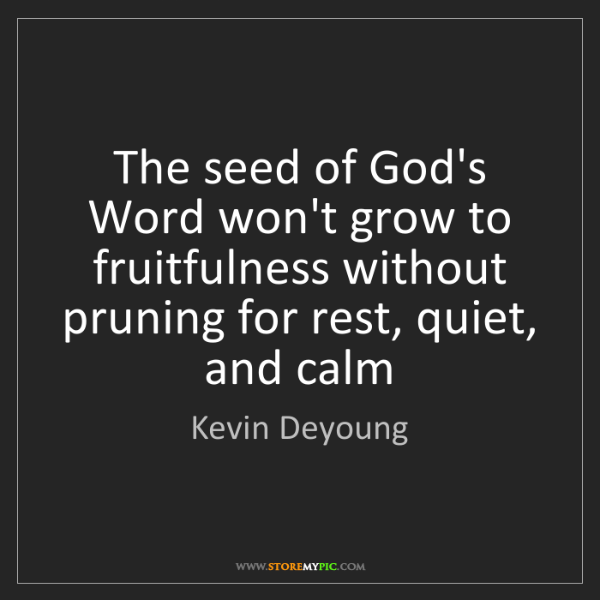 Kevin Deyoung: The seed of God's Word won't grow to fruitfulness without...
