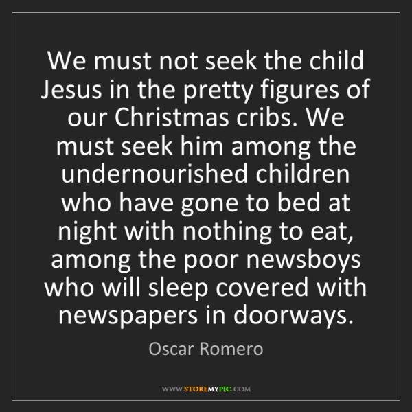 Oscar Romero: We must not seek the child Jesus in the pretty figures...