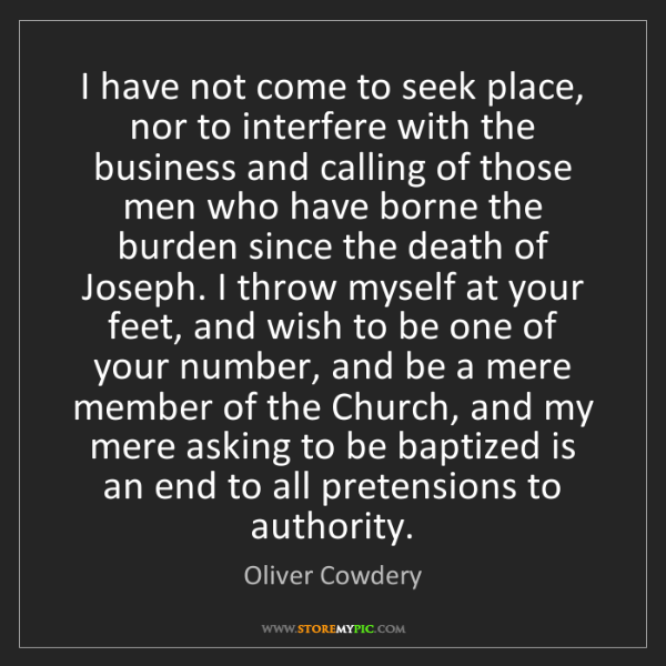 Oliver Cowdery: I have not come to seek place, nor to interfere with...