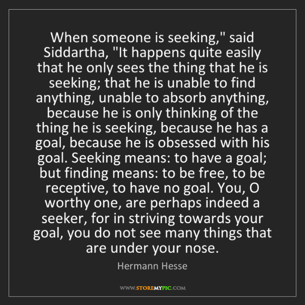 "Hermann Hesse: When someone is seeking,"" said Siddartha, ""It happens..."