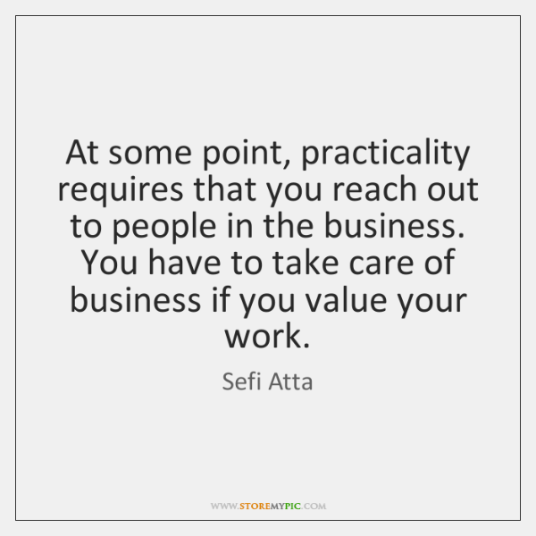 At some point, practicality requires that you reach out to people in ...