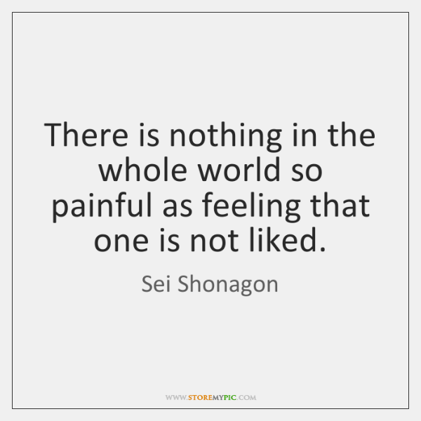 There is nothing in the whole world so painful as feeling that ...