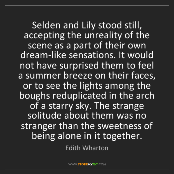 Edith Wharton: Selden and Lily stood still, accepting the unreality...