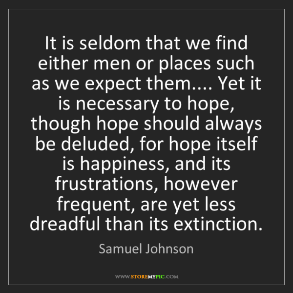 Samuel Johnson: It is seldom that we find either men or places such as...