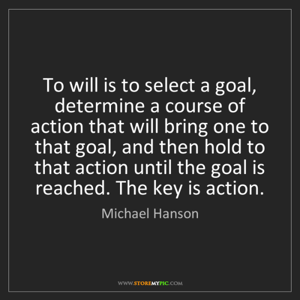 Michael Hanson: To will is to select a goal, determine a course of action...