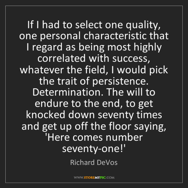 Richard DeVos: If I had to select one quality, one personal characteristic...