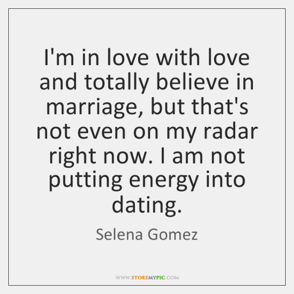 I'm in love with love and totally believe in marriage, but that's ...