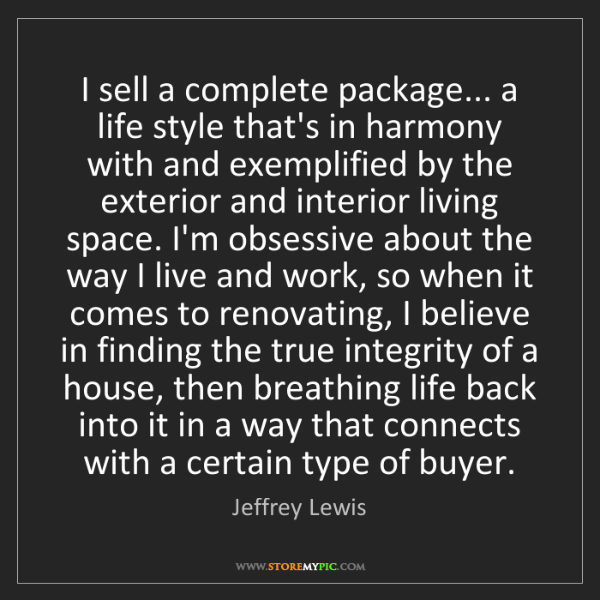 Jeffrey Lewis: I sell a complete package... a life style that's in harmony...