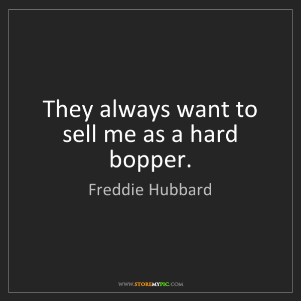 Freddie Hubbard: They always want to sell me as a hard bopper.