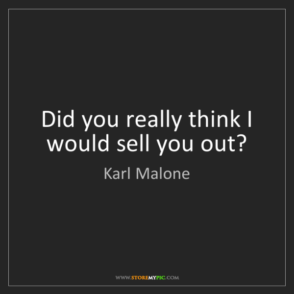 Karl Malone: Did you really think I would sell you out?