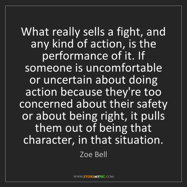 Zoe Bell: What really sells a fight, and any kind of action, is...