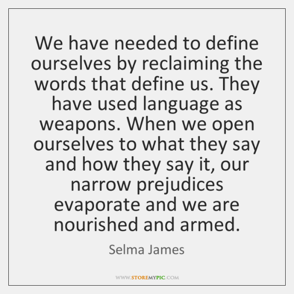 We have needed to define ourselves by reclaiming the words that define ...