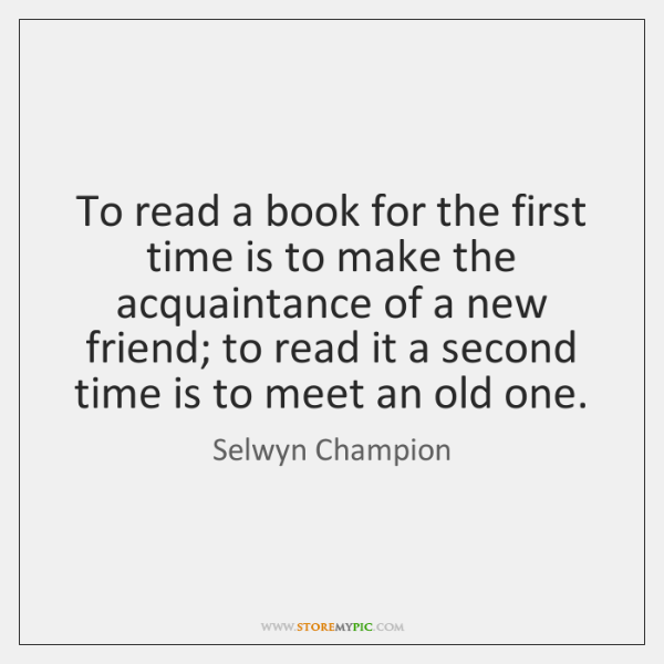 To read a book for the first time is to make the ...