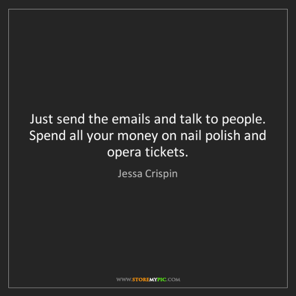 Jessa Crispin: Just send the emails and talk to people. Spend all your...