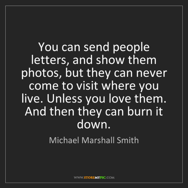 Michael Marshall Smith: You can send people letters, and show them photos, but...