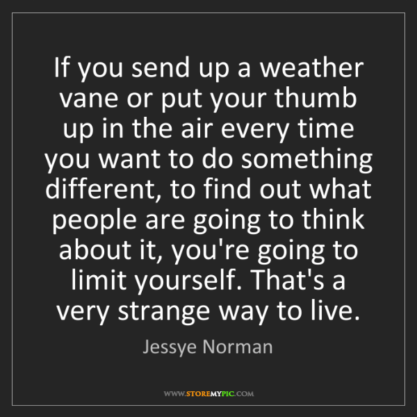 Jessye Norman: If you send up a weather vane or put your thumb up in...