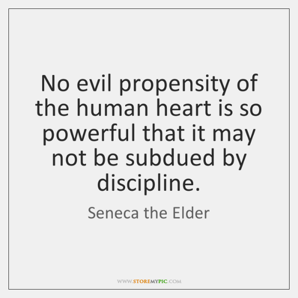 No evil propensity of the human heart is so powerful that it ...