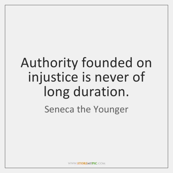 Authority founded on injustice is never of long duration.