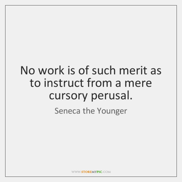 No work is of such merit as to instruct from a mere ...