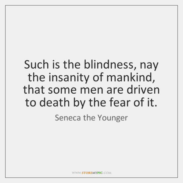 Such is the blindness, nay the insanity of mankind, that some men ...