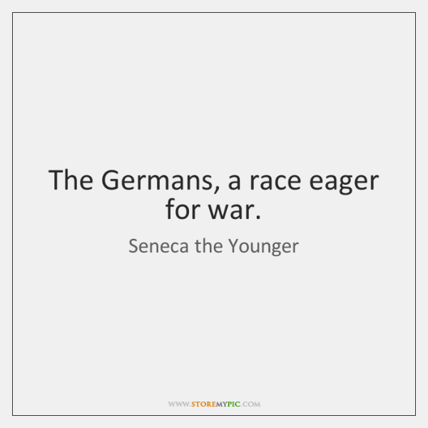 The Germans, a race eager for war.