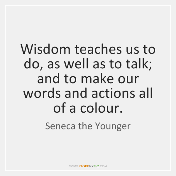 Wisdom teaches us to do, as well as to talk; and to ...