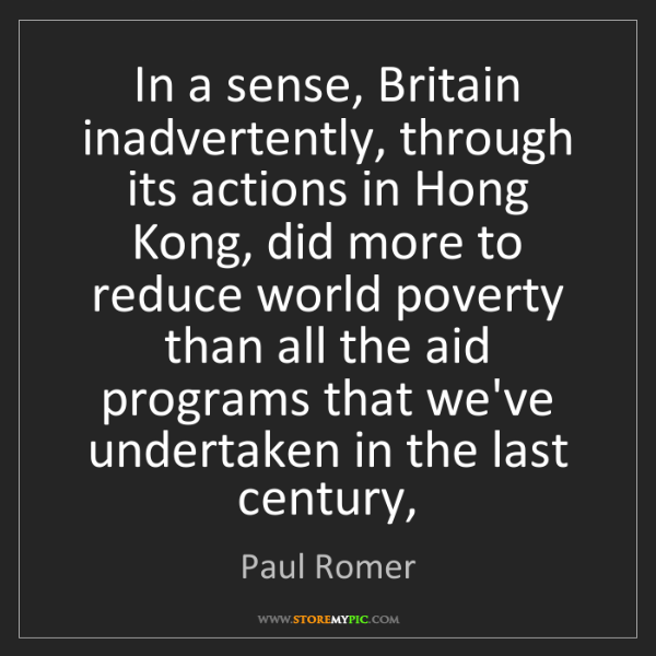 Paul Romer: In a sense, Britain inadvertently, through its actions...