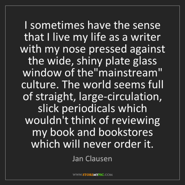 Jan Clausen: I sometimes have the sense that I live my life as a writer...