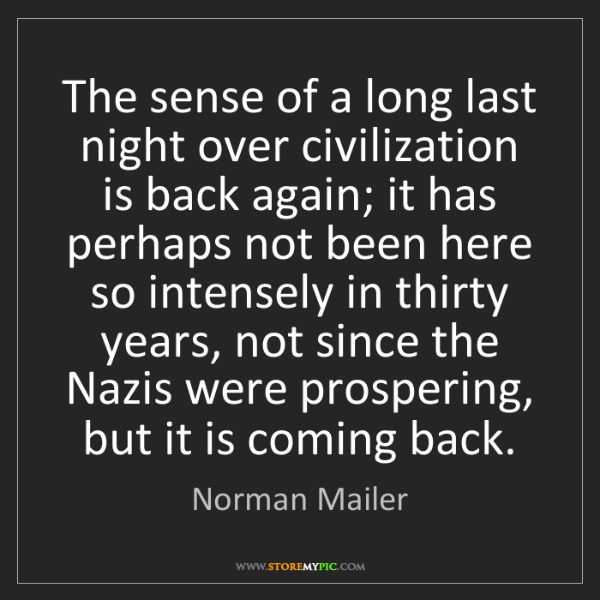 Norman Mailer: The sense of a long last night over civilization is back...