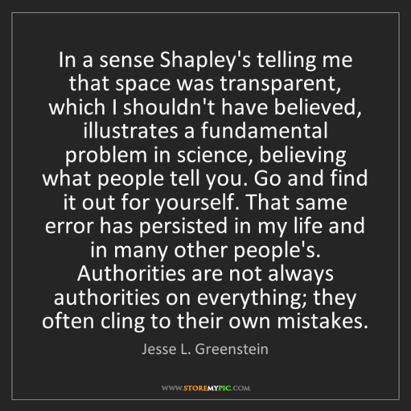 Jesse L. Greenstein: In a sense Shapley's telling me that space was transparent,...