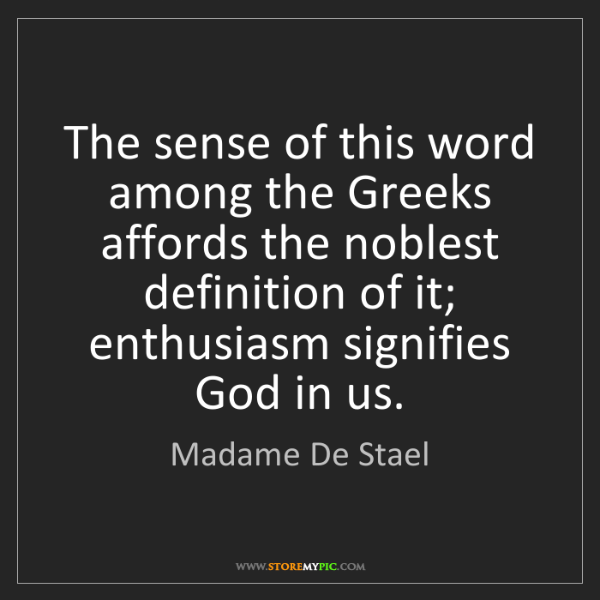 Madame De Stael: The sense of this word among the Greeks affords the noblest...