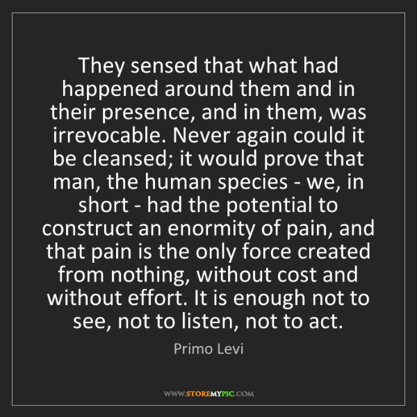Primo Levi: They sensed that what had happened around them and in...