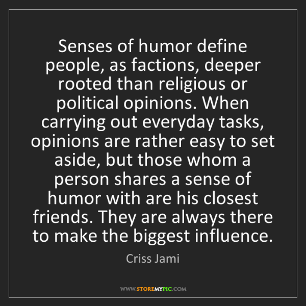 Criss Jami: Senses of humor define people, as factions, deeper rooted...