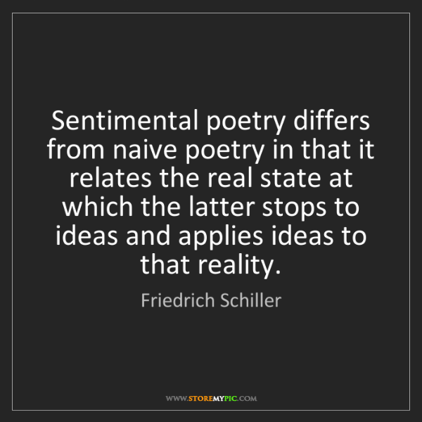 Friedrich Schiller: Sentimental poetry differs from naive poetry in that...